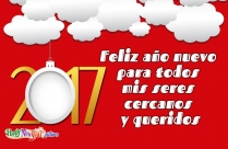Feliz Año Nuevo Para Todos Mis Seres Cercanos Y Queridos