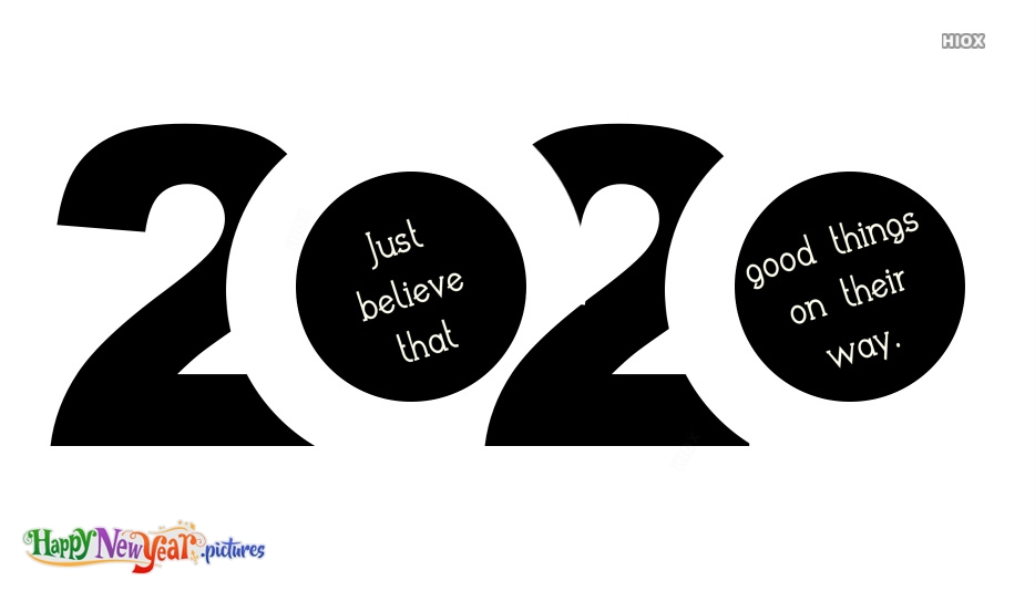 2020. Just Believe That Good Things On Their Way