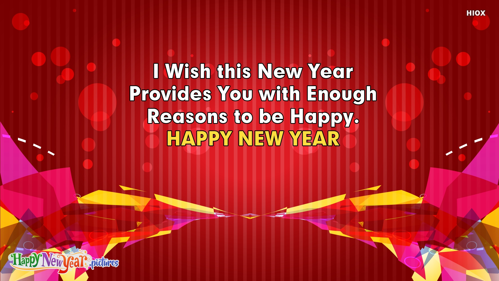 I Wish This New Year Provides You With Enough Reasons To Be Happy.