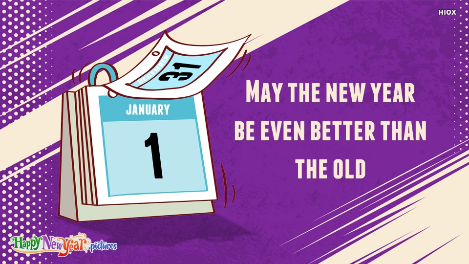 May The New Year Be Even Better Than The Old.