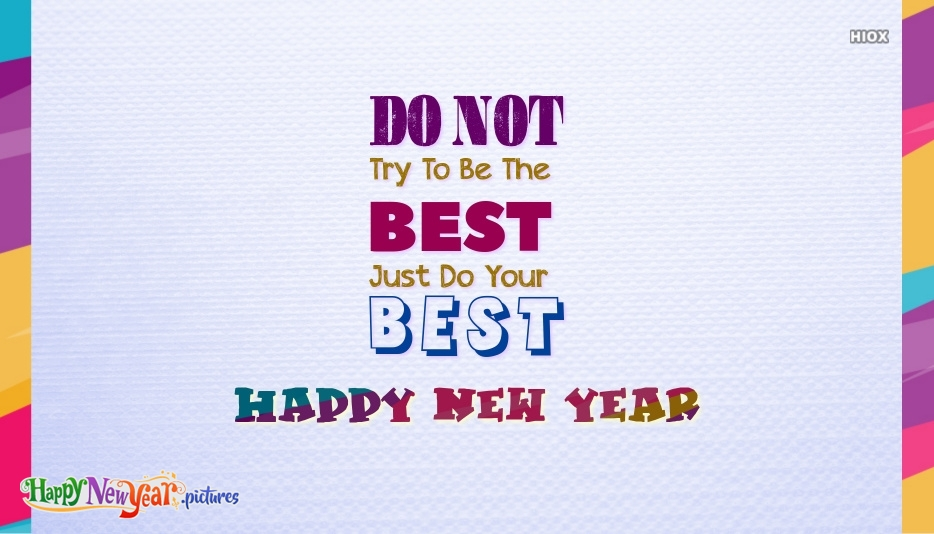 Do Not Try To Be The Best. Just Do Your Best. Happy New Year