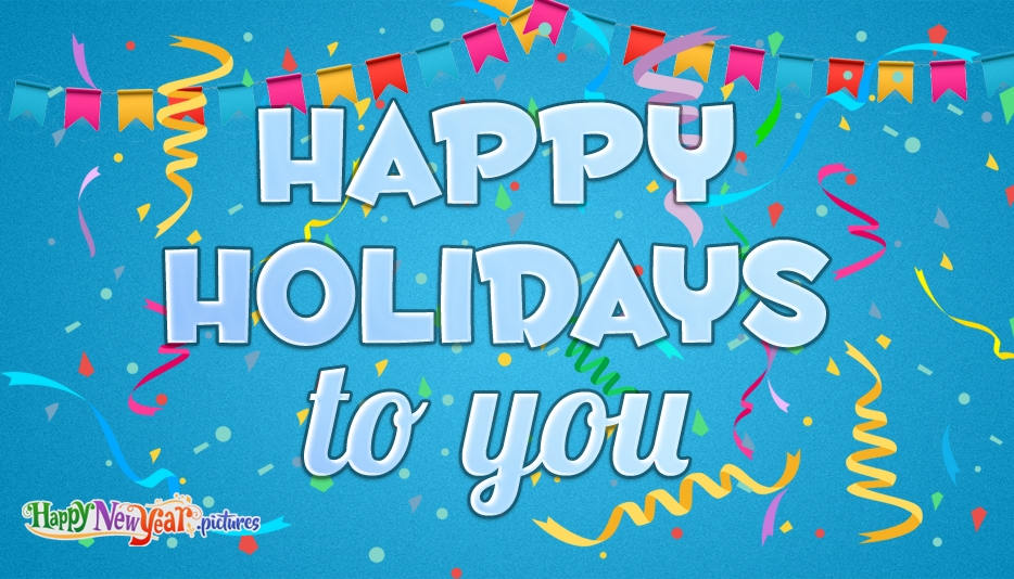 Happy Holidays to You - Happy New Year Images for Friends