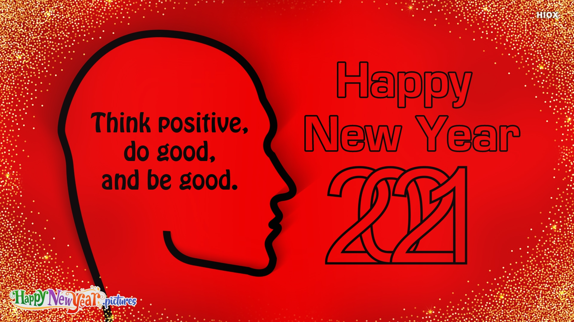 Think Positive, Do Good, and Be Good. Happy New Year 2021!