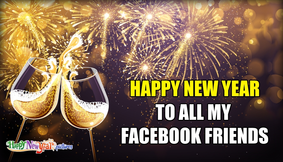 Happy New Year to all My Facebook Friends - Happy New Year Images for Facebook