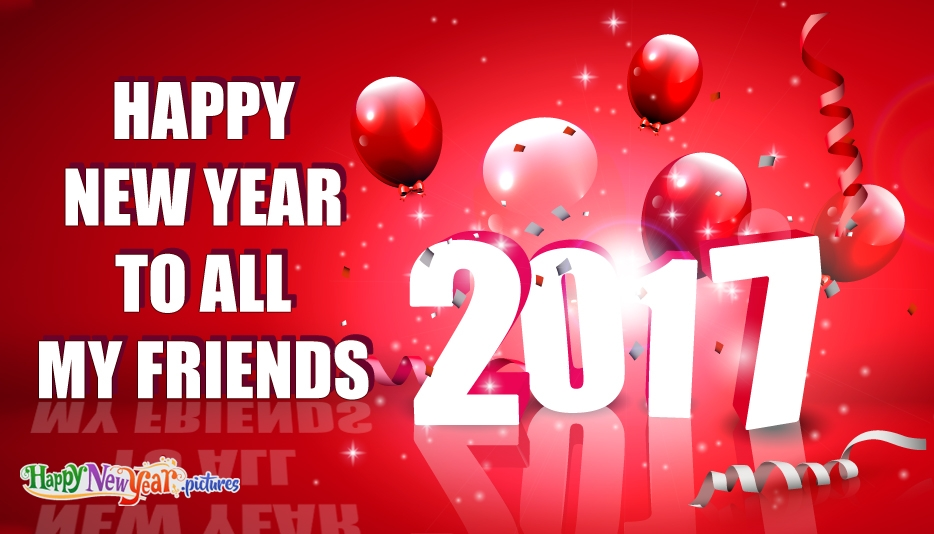 Happy New Year to all My Friends - Happy New Year Images for 2017