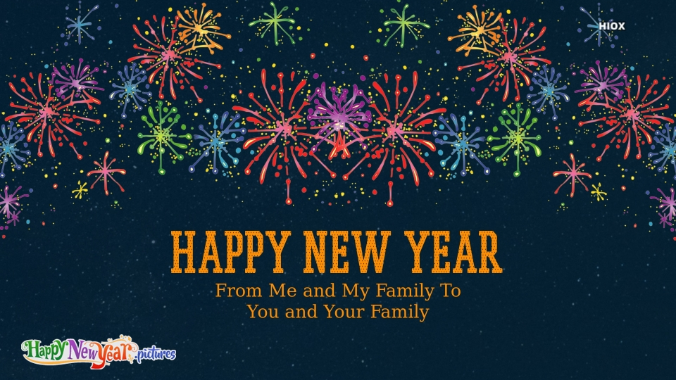 Happy New Year From Me and My Family To You and Your Family