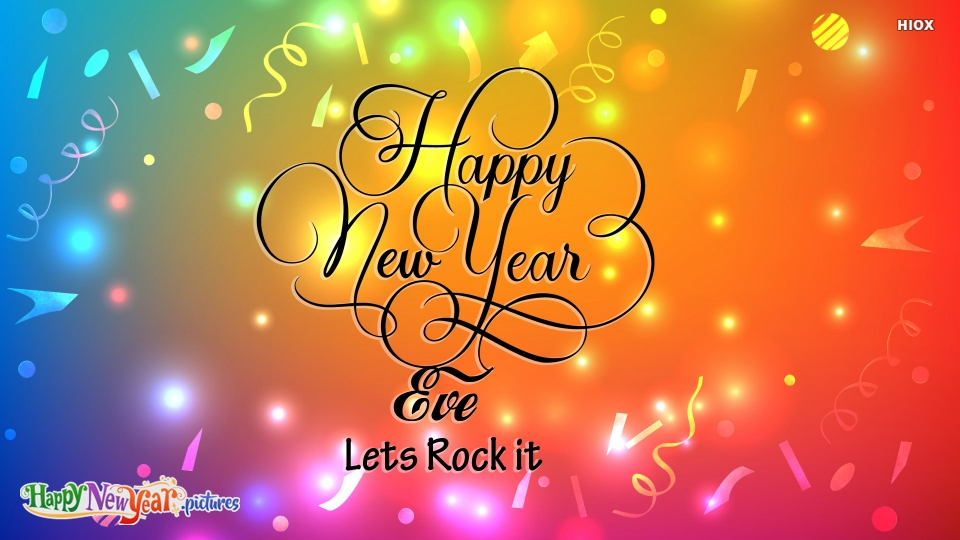 Happy New Year Eve. Lets Rock It.