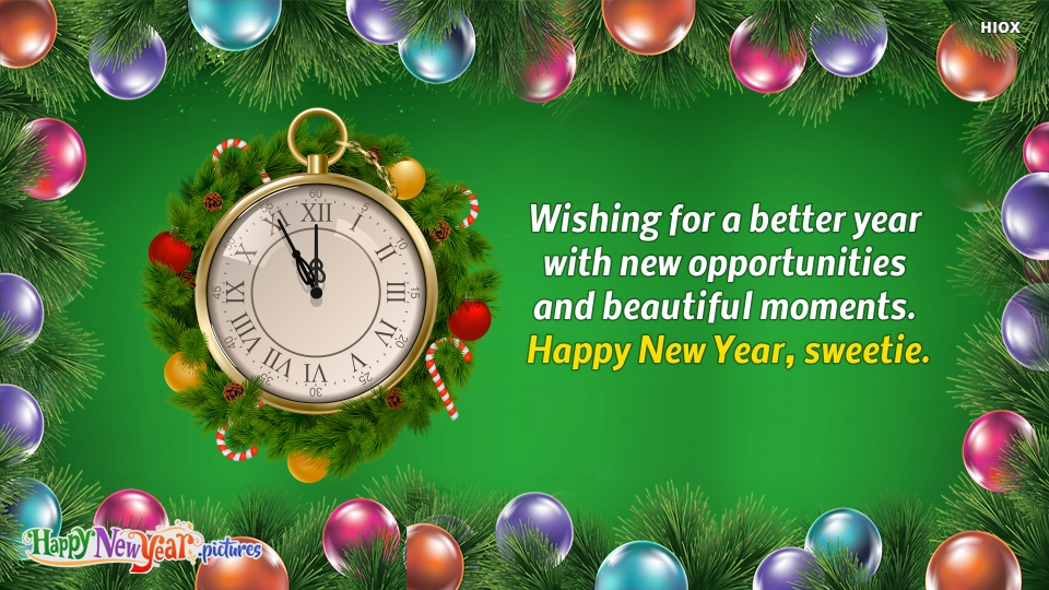 Wishing For A Better Year With New Opportunities and Beautiful Moments. Happy New Year, Sweetie.