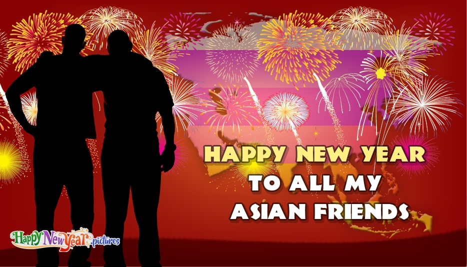 Happy New Year To All My Asian Friends - Happy New Year Images for Friends