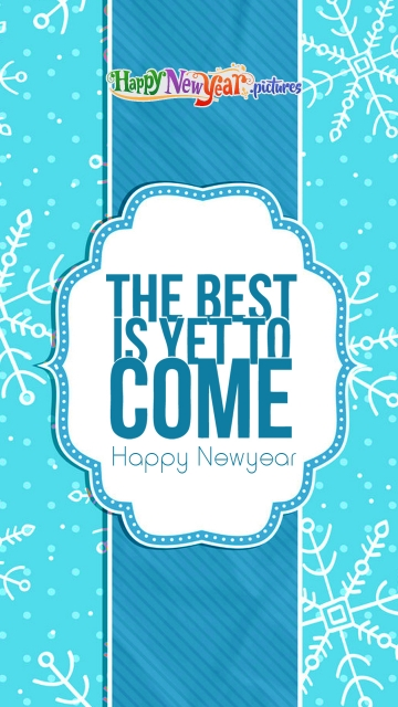 The Best is Yet To Come. Happy New Year.