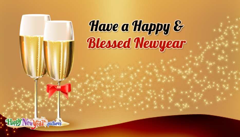 Have a Happy and Blessed New Year - Happy New Year Images for Everyone