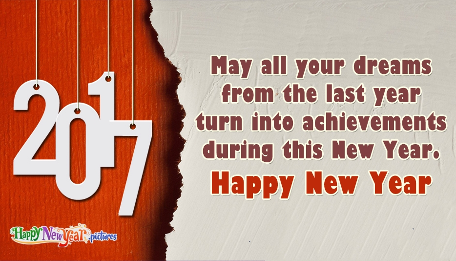 May All Your Dreams from the Last Year Turn into Achievements During this New Year. Happy New Year 2017 @ HappyNewYear.Pictures