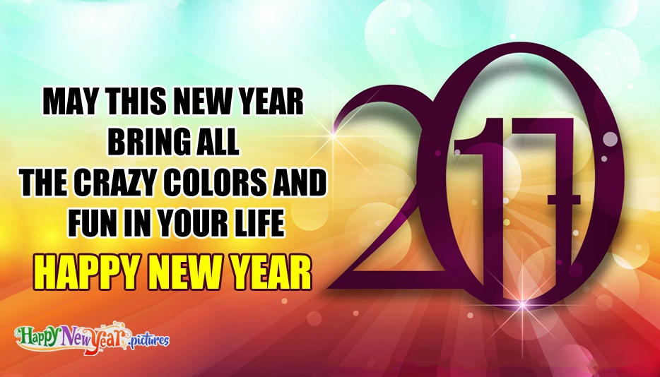 May This New Year Bring All The Crazy Colors And Fun In Your Life - Happy New Year Images for Everyone