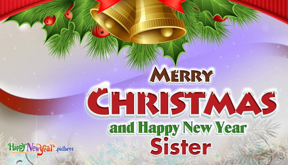 Merry Christmas and Happy New Year Sister - Merry Christmas and Happy New Year Greetings