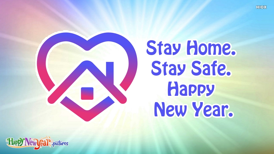 Stay Home. Stay Safe. Happy New Year.
