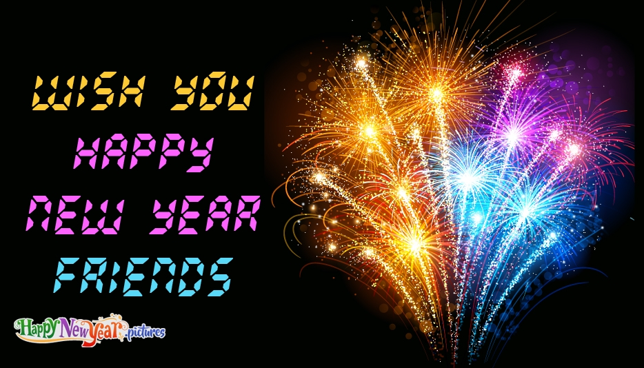 Wish You Happy New Year Friends - Happy New Year Images for Friends