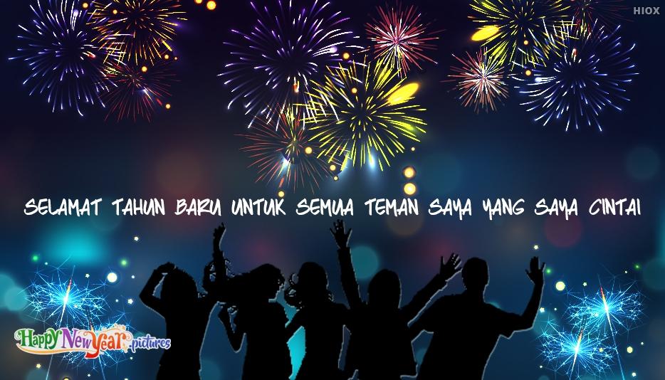 Selamat Tahun Baru Untuk Semua Teman Saya Yang Saya Cintai
