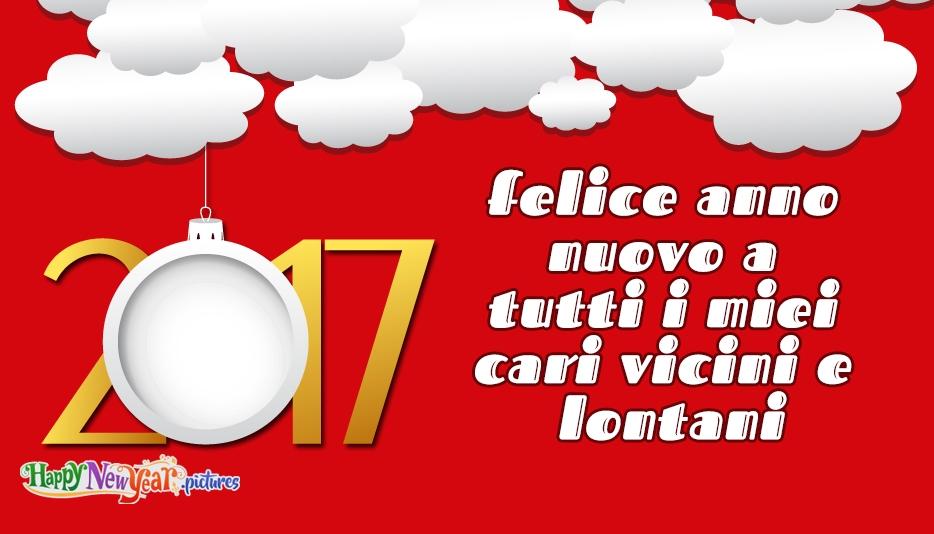 felice Anno Nuovo A Tutti I Miei Cari Vicini E Lontani
