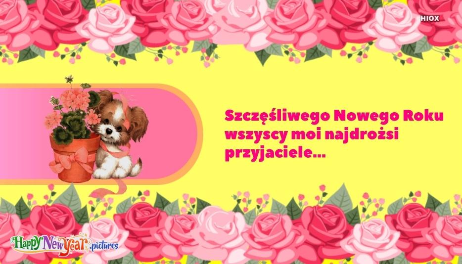 Happy New Year All My Dear Friends | Szczęśliwego Nowego Roku Wszyscy Moi Najdrożsi Przyjaciele