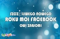 Szczęśliwego Nowego Roku Moi Facebookowi Znajomi